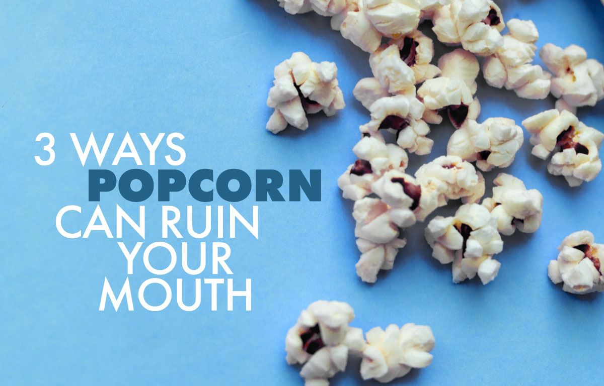 3 Ways Popcorn Can Ruin Your Mouth