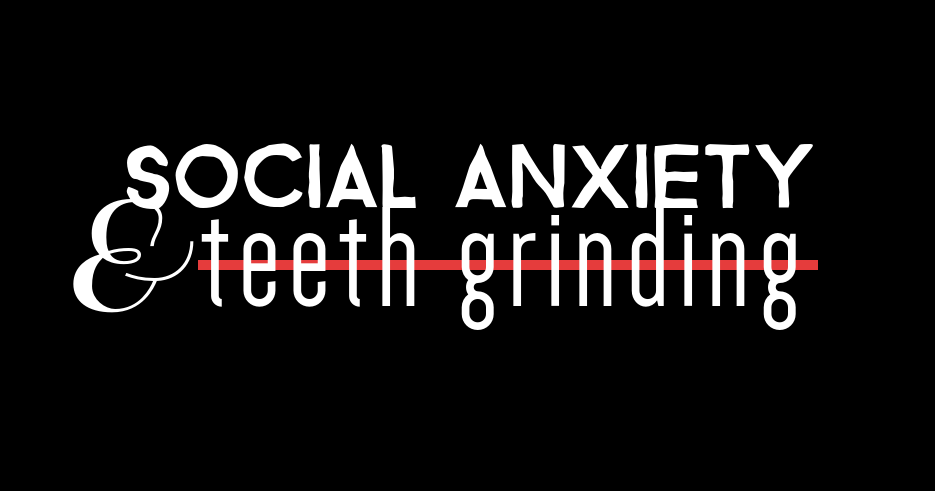 socialanxietyteethgrinding